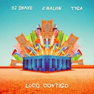 DJ Snake - Loco Contigo (feat. Tyga & J Balvin)